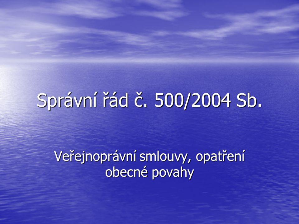 Správní řád č. 500/2004 Sb. Veřejnoprávní smlouvy, opatření obecné povahy