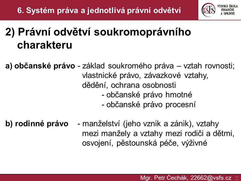 Mgr. Petr Čechák, 22662@vsfs.cz :: 6. Systém práva a jednotlivá právní odvětví 2) Právní odvětví soukromoprávního charakteru a)občanské právo- základ