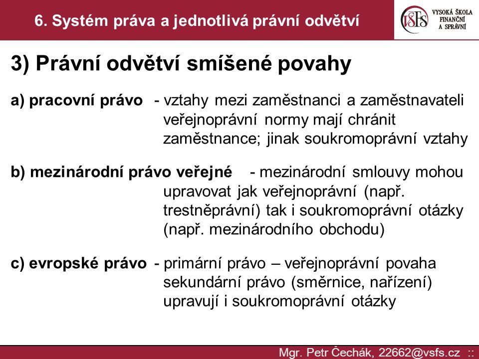 Mgr. Petr Čechák, 22662@vsfs.cz :: 6. Systém práva a jednotlivá právní odvětví 3) Právní odvětví smíšené povahy a) pracovní právo- vztahy mezi zaměstn