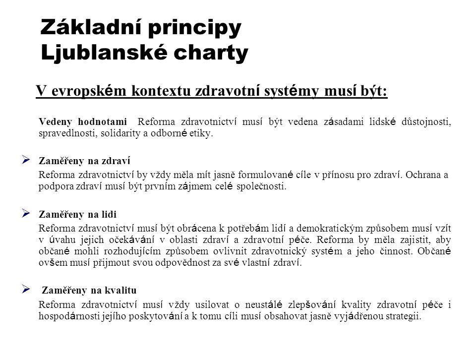 Základní principy Ljublanské charty V evropsk é m kontextu zdravotn í syst é my mus í být: Vedeny hodnotami Reforma zdravotnictv í mus í být vedena z