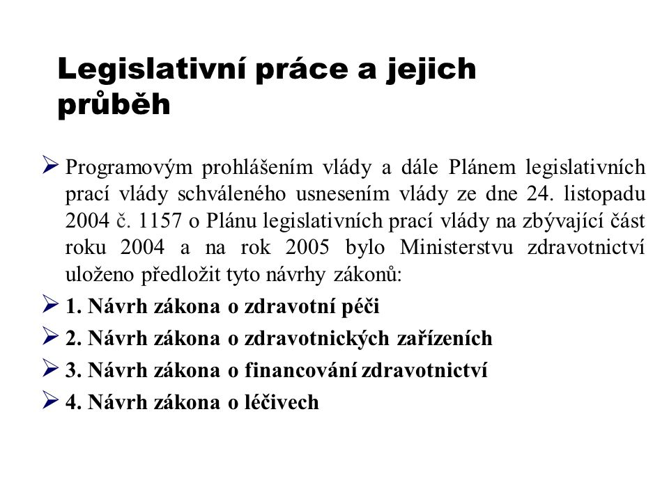 Legislativní práce a jejich průběh  Programovým prohlášením vlády a dále Plánem legislativních prací vlády schváleného usnesením vlády ze dne 24. lis