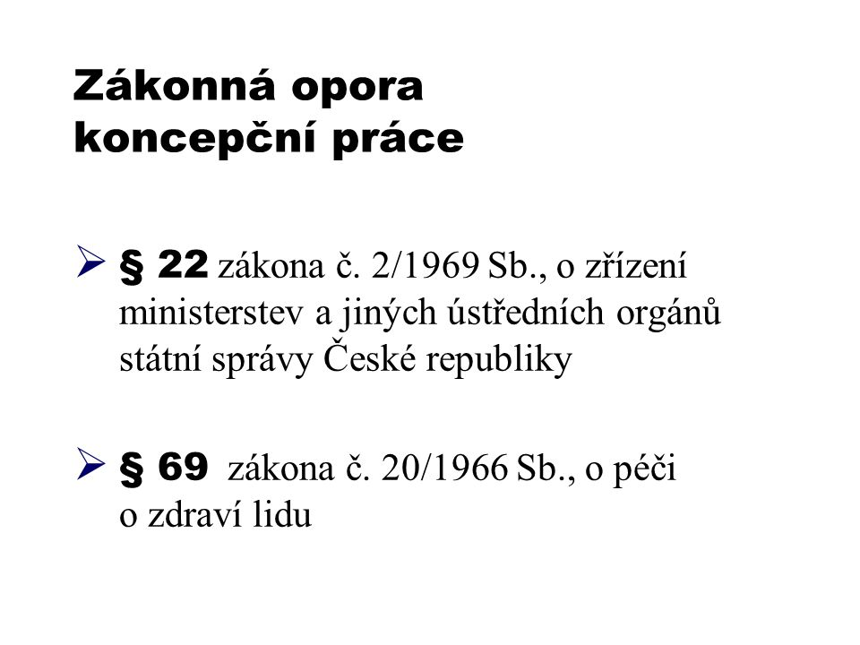 Zákonná opora koncepční práce  § 22 zákona č. 2/1969 Sb., o zřízení ministerstev a jiných ústředních orgánů státní správy České republiky  § 69 záko