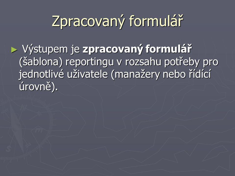 Zpracovaný formulář ► Výstupem je zpracovaný formulář (šablona) reportingu v rozsahu potřeby pro jednotlivé uživatele (manažery nebo řídící úrovně).