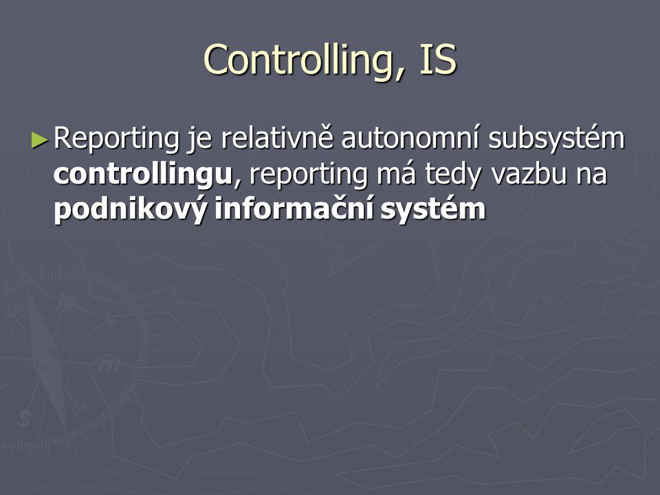 Controlling, IS ► Reporting je relativně autonomní subsystém controllingu, reporting má tedy vazbu na podnikový informační systém