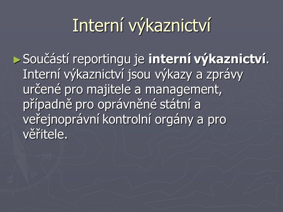 Interní výkaznictví ► Součástí reportingu je interní výkaznictví. Interní výkaznictví jsou výkazy a zprávy určené pro majitele a management, případně