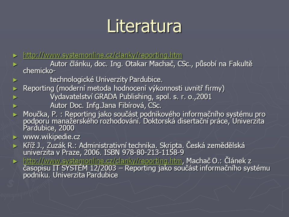 Literatura ► http://www.systemonline.cz/clanky/reporting.htm http://www.systemonline.cz/clanky/reporting.htm ► Autor článku, doc. Ing. Otakar Machač,