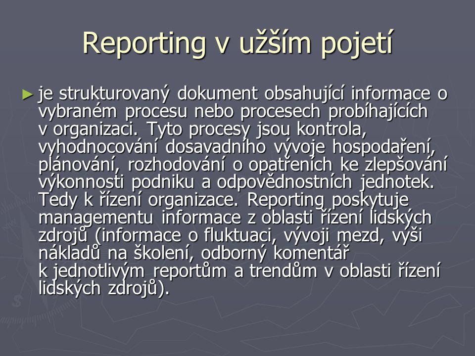 Reporting v užším pojetí ► je strukturovaný dokument obsahující informace o vybraném procesu nebo procesech probíhajících v organizaci. Tyto procesy j