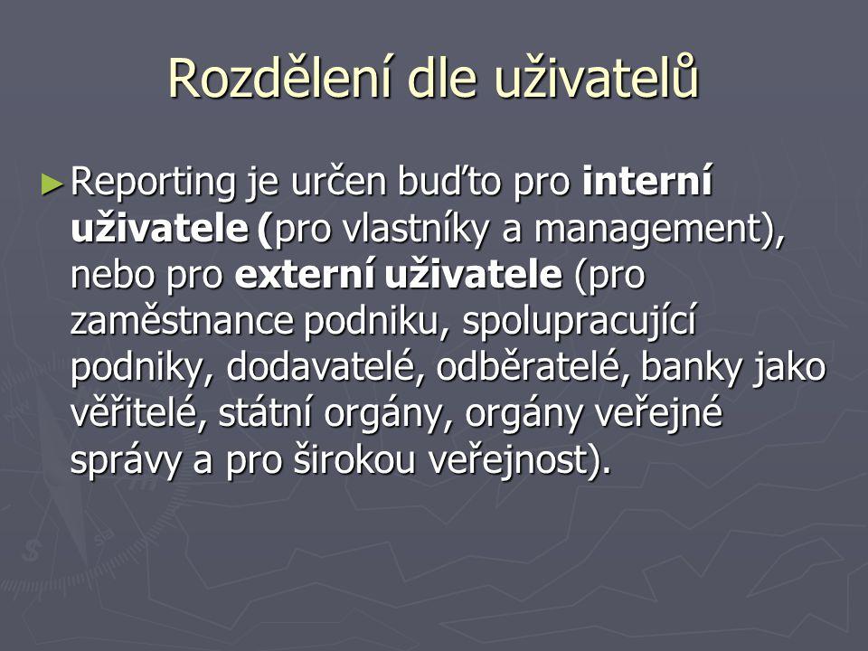 Rozdělení dle uživatelů ► Reporting je určen buďto pro interní uživatele (pro vlastníky a management), nebo pro externí uživatele (pro zaměstnance pod