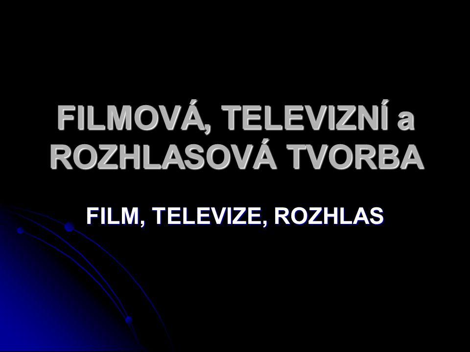 FILMOVÁ, TELEVIZNÍ a ROZHLASOVÁ TVORBA FILM, TELEVIZE, ROZHLAS
