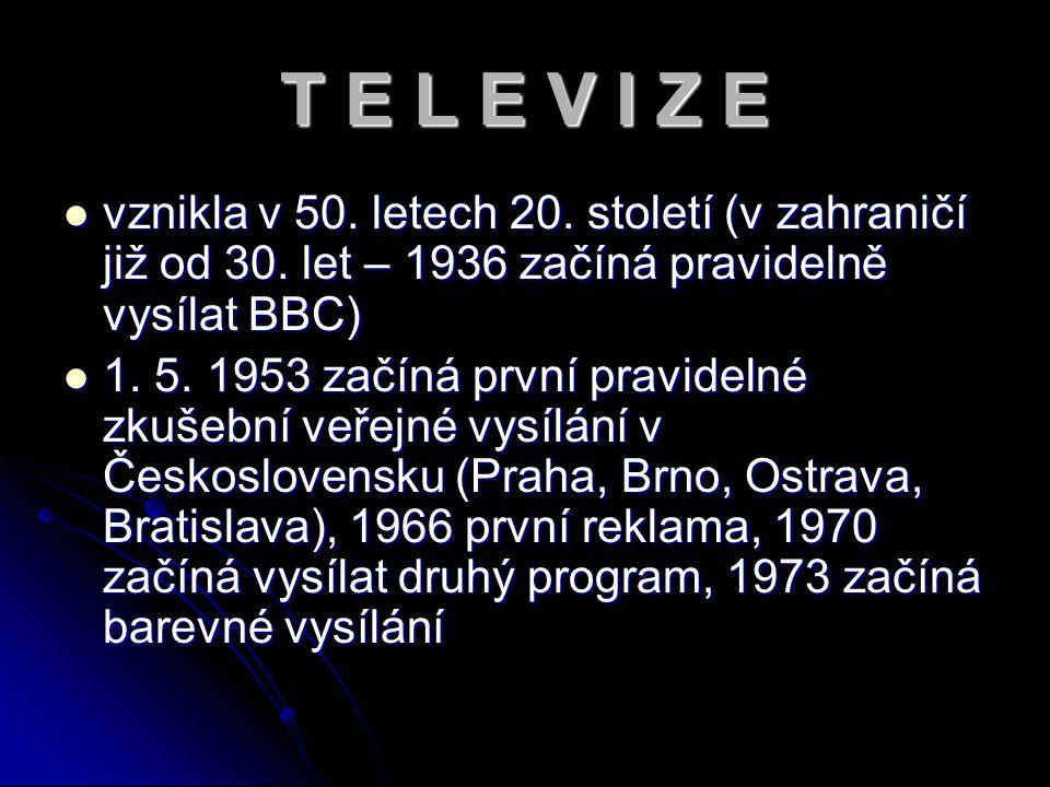 T E L E V I Z E vznikla v 50. letech 20. století (v zahraničí již od 30. let – 1936 začíná pravidelně vysílat BBC) 1. 5. 1953 začíná první pravidelné