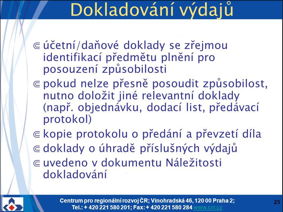 Centrum pro regionální rozvoj ČR; Vinohradská 46, 120 00 Praha 2; Tel.: + 420 221 580 201; Fax: + 420 221 580 284 www.crr.czwww.crr.cz 25 Dokladování výdajů ⋐účetní/daňové doklady se zřejmou identifikací předmětu plnění pro posouzení způsobilosti ⋐pokud nelze přesně posoudit způsobilost, nutno doložit jiné relevantní doklady (např.
