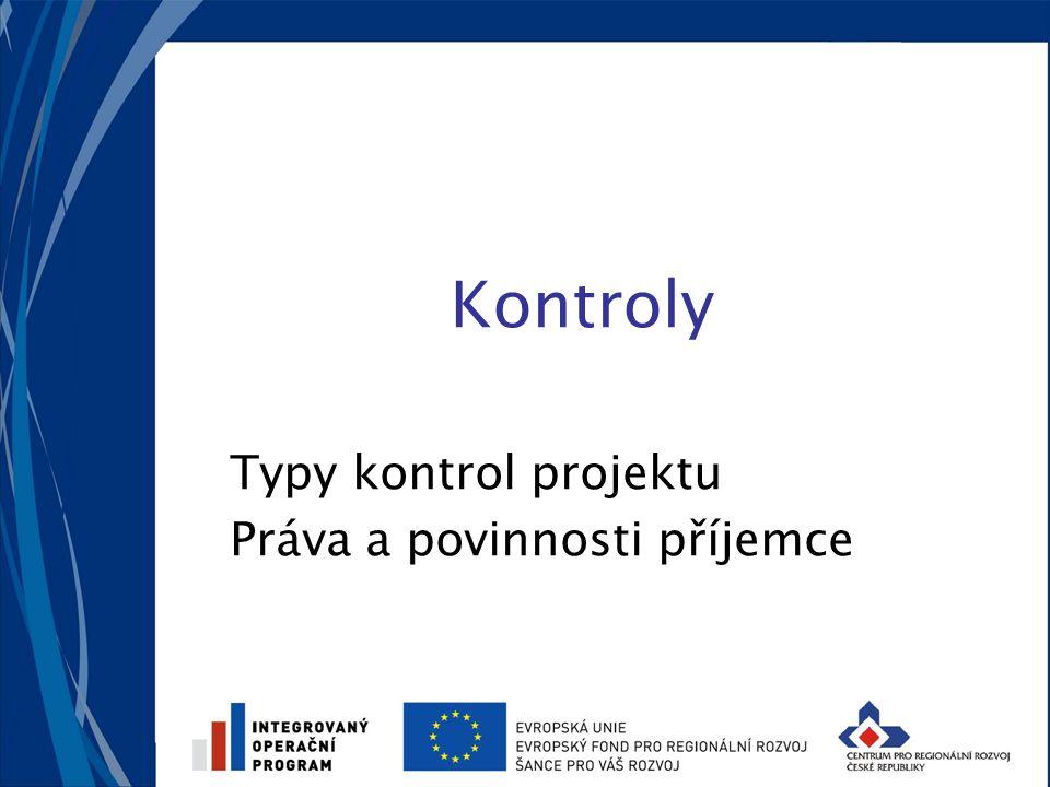 Kontroly Typy kontrol projektu Práva a povinnosti příjemce