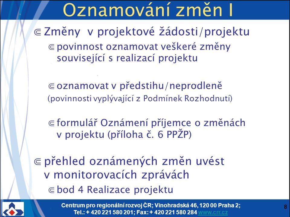 Centrum pro regionální rozvoj ČR; Vinohradská 46, 120 00 Praha 2; Tel.: + 420 221 580 201; Fax: + 420 221 580 284 www.crr.czwww.crr.cz 39 Udržitelnost ⋐Hlášení o udržitelnosti projektu ⋐Příjemce je vyzván 10 měsíců od ukončení realizace projektu k vyplnění hlášení v termínu 20 pd ⋐Poslední výzva k vyplnění 4 roky a 10 měsíců od ukončení realizace projektu
