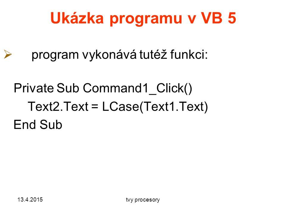 Ukázka programu v VB 5  program vykonává tutéž funkci: Private Sub Command1_Click() Text2.Text = LCase(Text1.Text) End Sub 13.4.2015tvy procesory