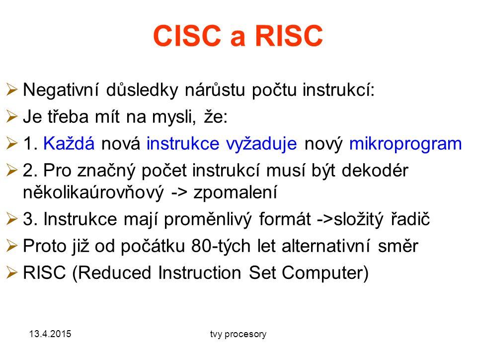 CISC a RISC  Negativní důsledky nárůstu počtu instrukcí:  Je třeba mít na mysli, že:  1.