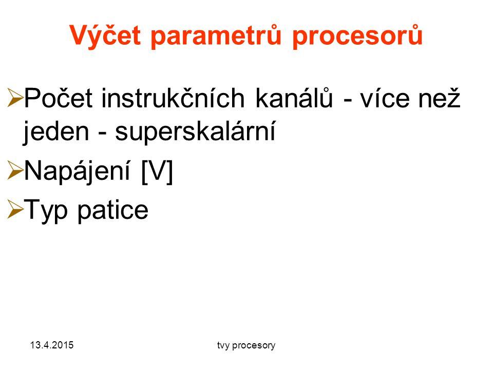 Výčet parametrů procesorů  Počet instrukčních kanálů - více než jeden - superskalární  Napájení [V]  Typ patice 13.4.2015tvy procesory