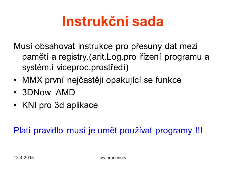Instrukční sada Musí obsahovat instrukce pro přesuny dat mezi pamětí a registry.(arit.Log.pro řízení programu a systém.i viceproc.prostředí) MMX první nejčastěji opakující se funkce 3DNow AMD KNI pro 3d aplikace Platí pravidlo musí je umět používat programy !!.