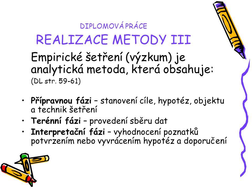 DIPLOMOVÁ PRÁCE REALIZACE METODY III Empirické šetření (výzkum) je analytická metoda, která obsahuje: (DL str.