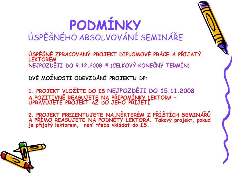 PODMÍNKY ÚSPĚŠNÉHO ABSOLVOVÁNÍ SEMINÁŘE ÚSPĚŠNĚ ZPRACOVANÝ PROJEKT DIPLOMOVÉ PRÁCE A PŘIJATÝ LEKTOREM NEJPOZDĚJI DO 9.12.2008 !!.
