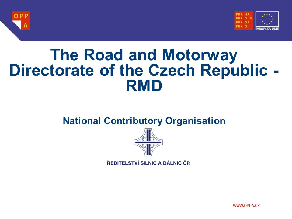 WWW.OPPA.CZ The Road and Motorway Directorate of the Czech Republic - RMD National Contributory Organisation