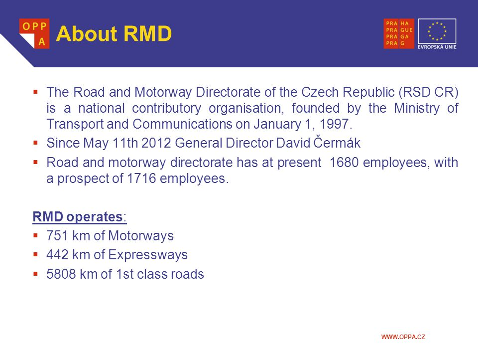 WWW.OPPA.CZ About RMD  The Road and Motorway Directorate of the Czech Republic (RSD CR) is a national contributory organisation, founded by the Ministry of Transport and Communications on January 1, 1997.