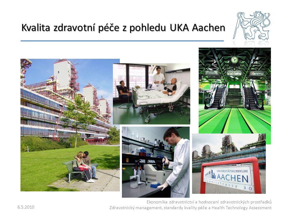 Kvalita zdravotní péče z pohledu UKA Aachen 6.5.2010 Ekonomika zdravotnictví a hodnocení zdravotnických prostředků Zdravotnický management, standardy