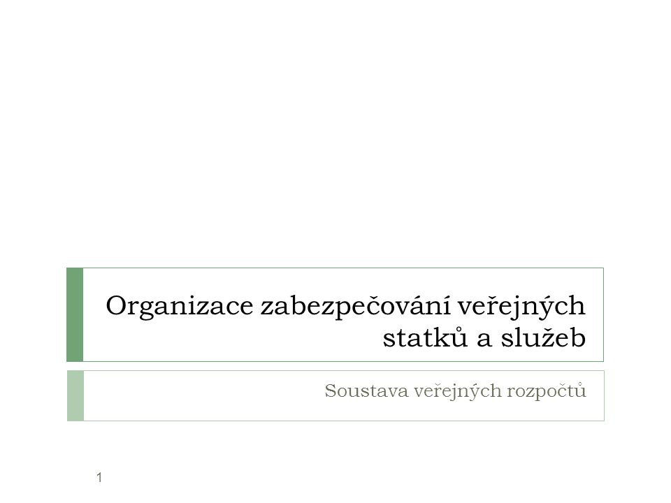Organizace zabezpečování veřejných statků a služeb Soustava veřejných rozpočtů 1