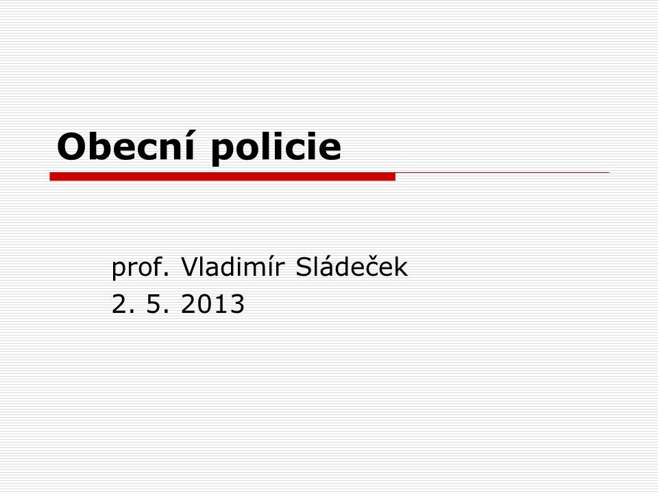 Obecní policie prof. Vladimír Sládeček 2. 5. 2013