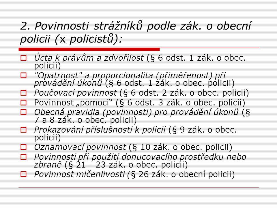 2. Povinnosti strážníků podle zák. o obecní policii (x policistů):  Úcta k právům a zdvořilost (§ 6 odst. 1 zák. o obec. policii) 