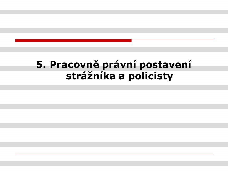 5. Pracovně právní postavení strážníka a policisty