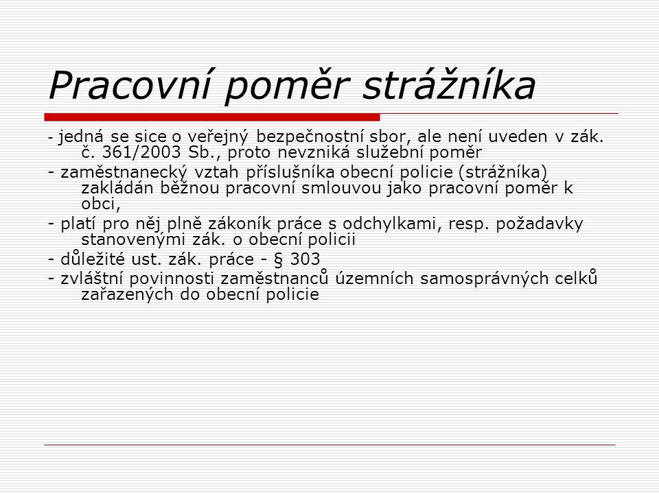 Pracovní poměr strážníka - jedná se sice o veřejný bezpečnostní sbor, ale není uveden v zák. č. 361/2003 Sb., proto nevzniká služební poměr - zaměstna