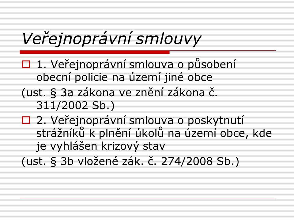 Veřejnoprávní smlouvy  1. Veřejnoprávní smlouva o působení obecní policie na území jiné obce (ust. § 3a zákona ve znění zákona č. 311/2002 Sb.)  2.