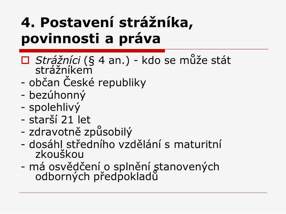 4. Postavení strážníka, povinnosti a práva  Strážníci (§ 4 an.) - kdo se může stát strážníkem - občan České republiky - bezúhonný - spolehlivý - star