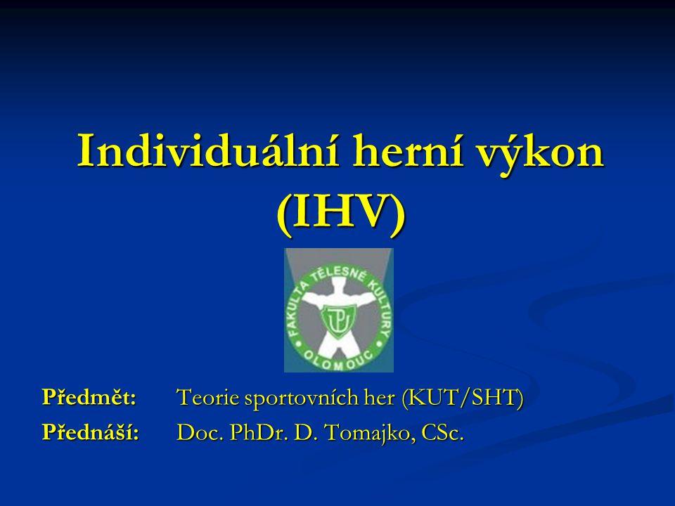 Individuální herní výkon (IHV) Předmět: Teorie sportovních her (KUT/SHT) Přednáší: Doc.