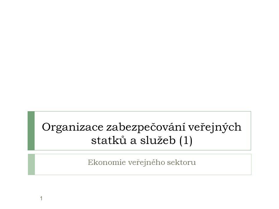 Organizace zabezpečování veřejných statků a služeb (1) Ekonomie veřejného sektoru 1