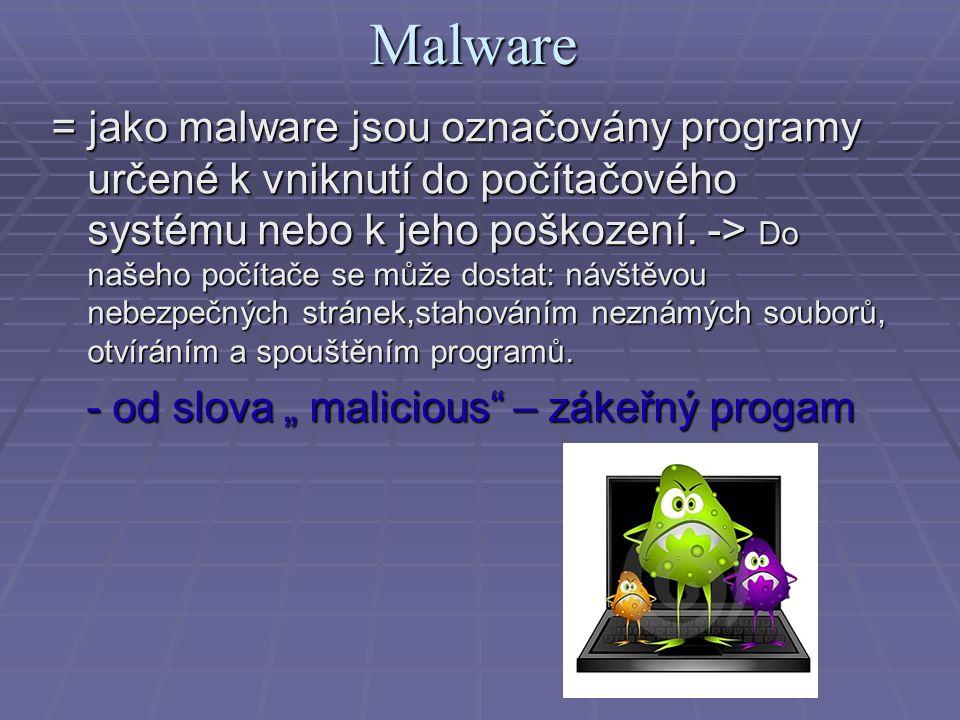 Malware = jako malware jsou označovány programy určené k vniknutí do počítačového systému nebo k jeho poškození. -> Do našeho počítače se může dostat: