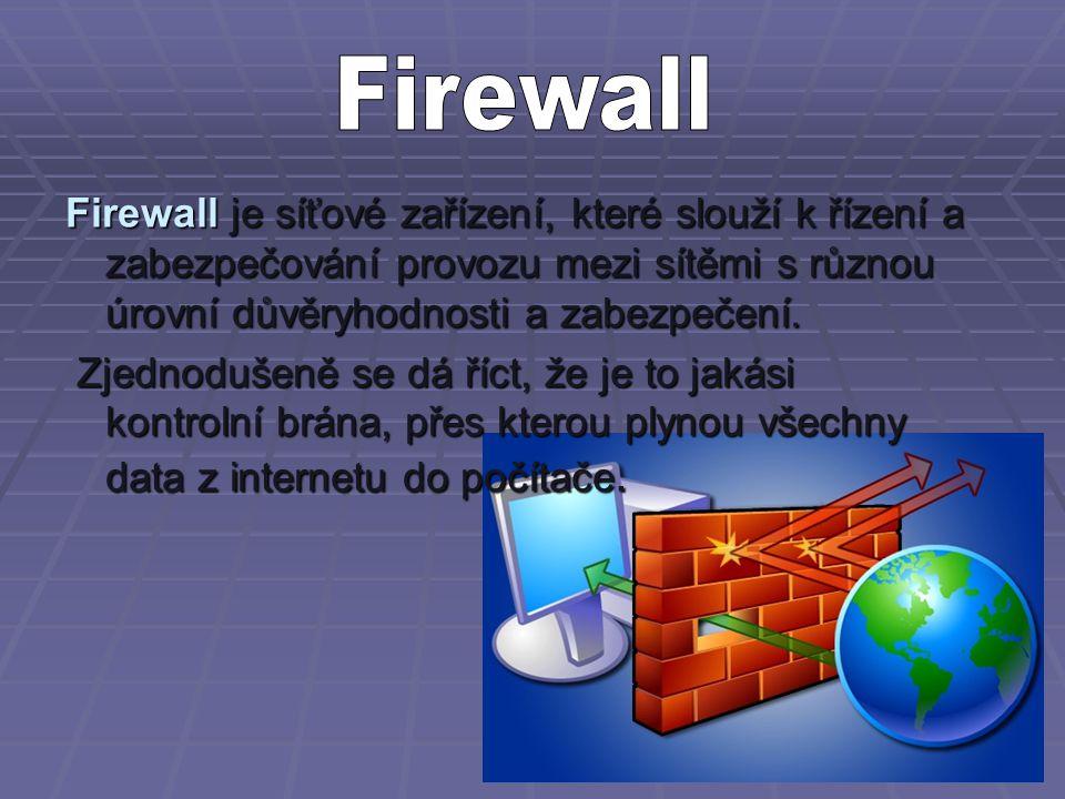 Firewall je síťové zařízení, které slouží k řízení a zabezpečování provozu mezi sítěmi s různou úrovní důvěryhodnosti a zabezpečení.