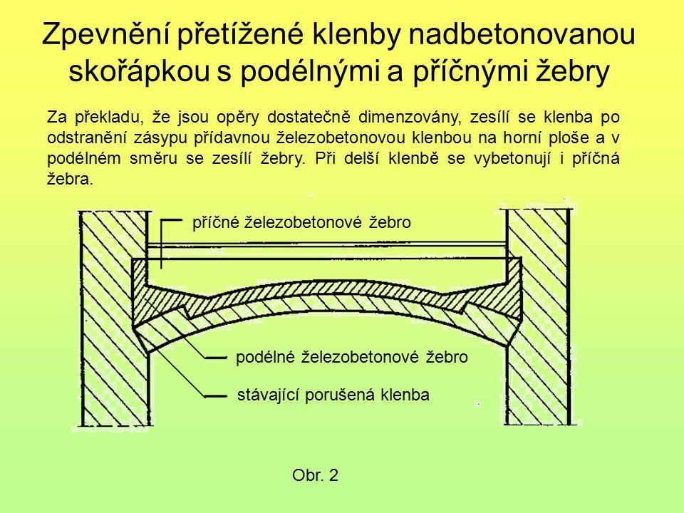 Zpevnění přetížené klenby nadbetonovanou skořápkou s podélnými a příčnými žebry Obr. 2 Za překladu, že jsou opěry dostatečně dimenzovány, zesílí se kl