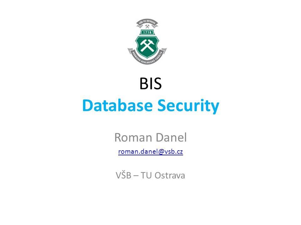 BIS Database Security Roman Danel roman.danel@vsb.cz VŠB – TU Ostrava