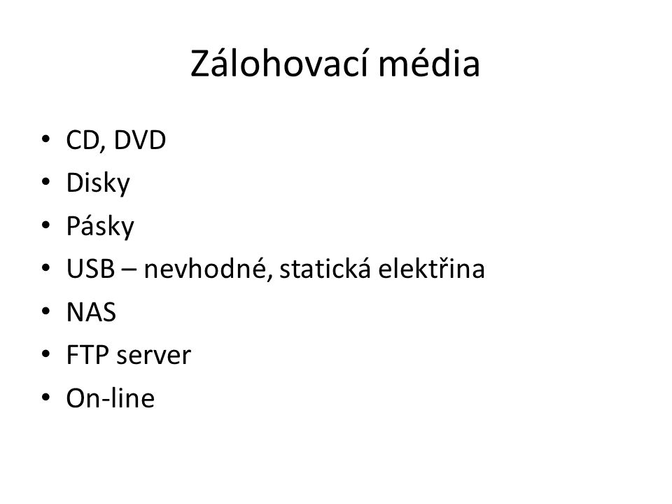 Zálohovací média CD, DVD Disky Pásky USB – nevhodné, statická elektřina NAS FTP server On-line