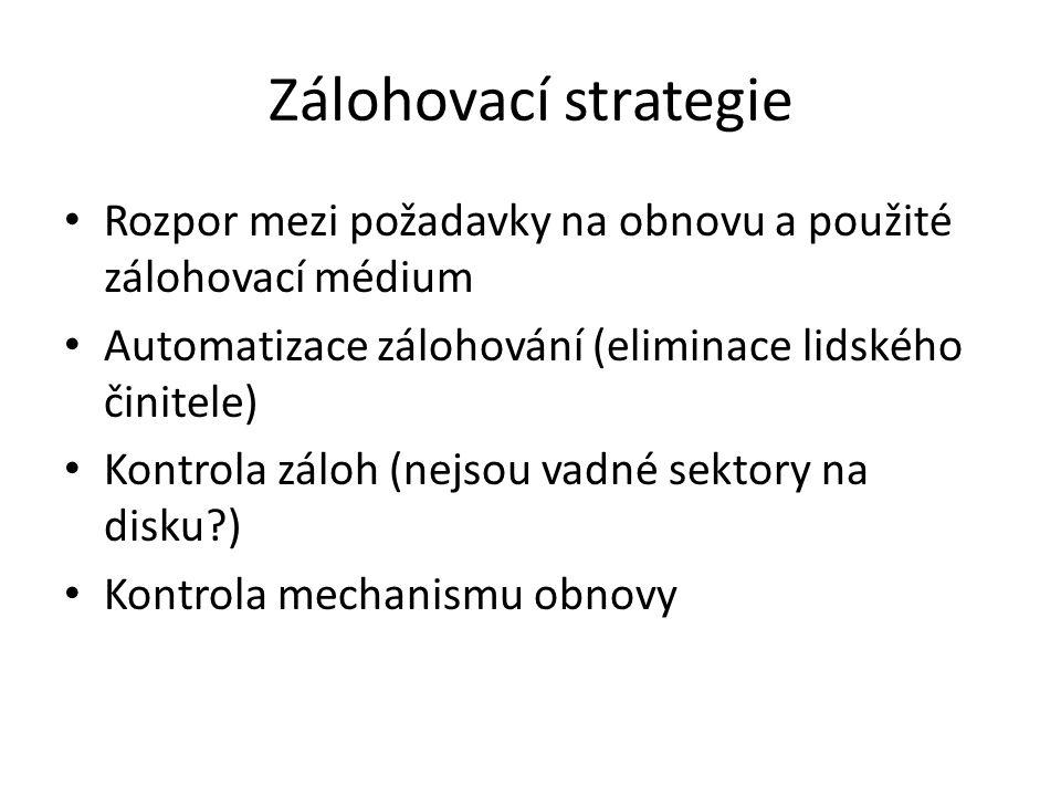 Zálohovací strategie Rozpor mezi požadavky na obnovu a použité zálohovací médium Automatizace zálohování (eliminace lidského činitele) Kontrola záloh