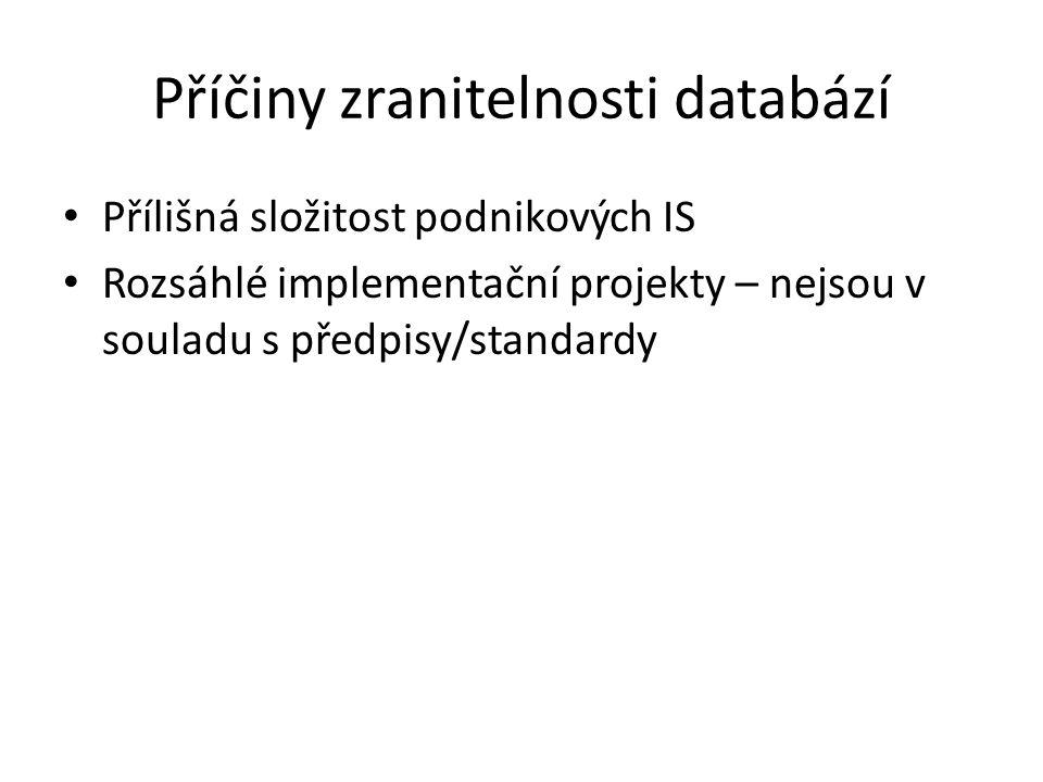 Příčiny zranitelnosti databází Přílišná složitost podnikových IS Rozsáhlé implementační projekty – nejsou v souladu s předpisy/standardy