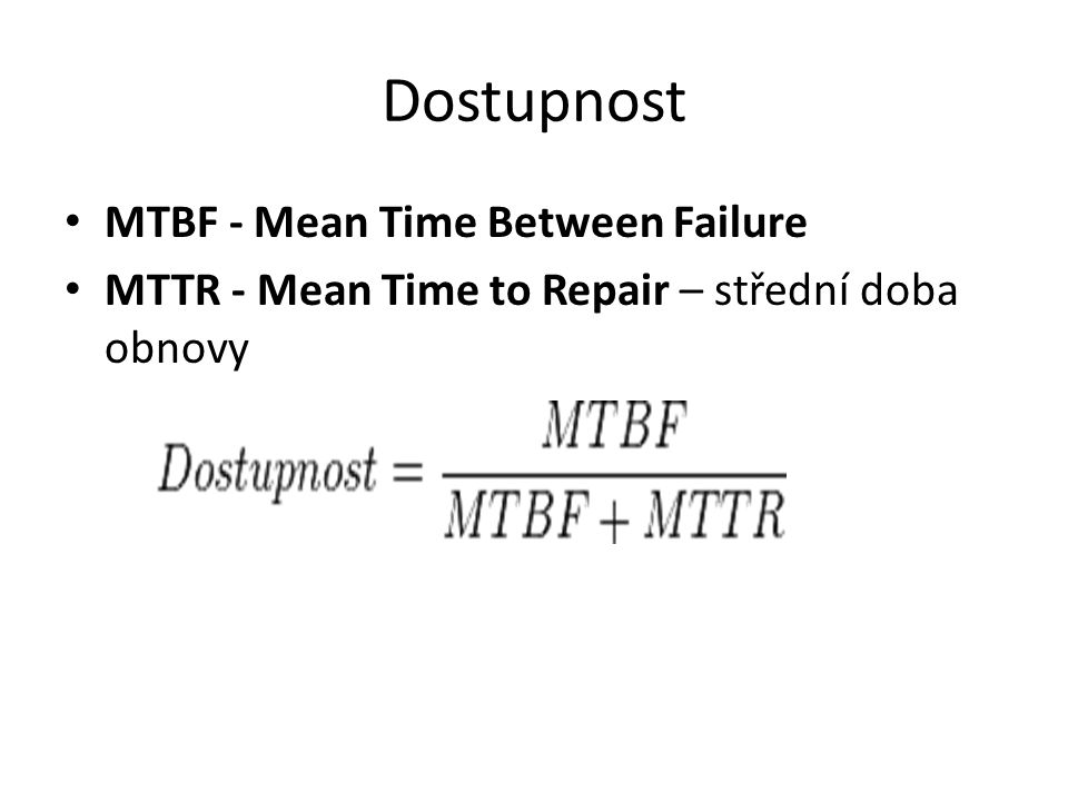 MTBF - Mean Time Between Failure MTTR - Mean Time to Repair – střední doba obnovy