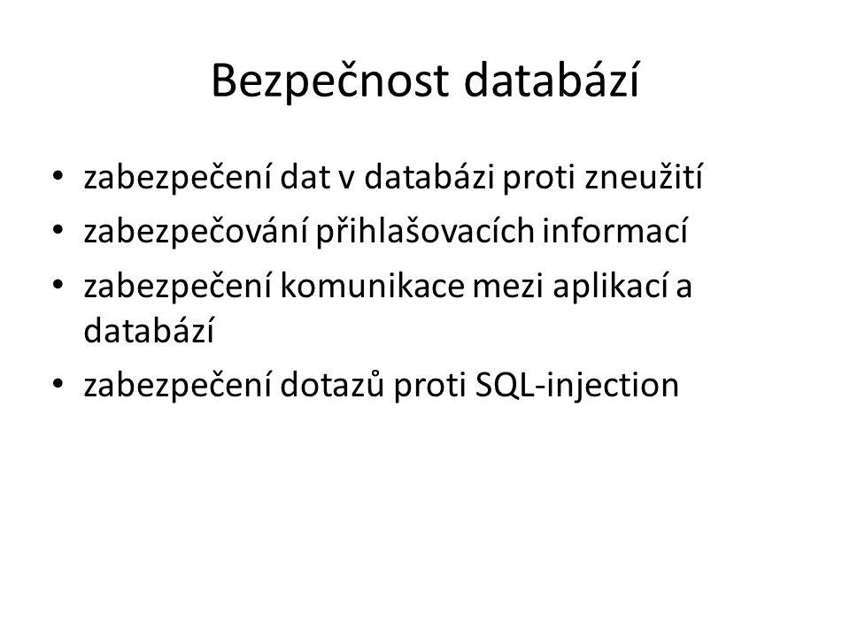Bezpečnost databází zabezpečení dat v databázi proti zneužití zabezpečování přihlašovacích informací zabezpečení komunikace mezi aplikací a databází zabezpečení dotazů proti SQL-injection