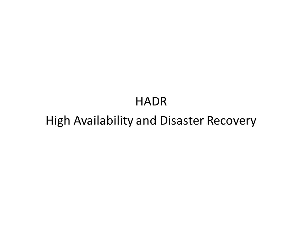 HADR High Availability and Disaster Recovery