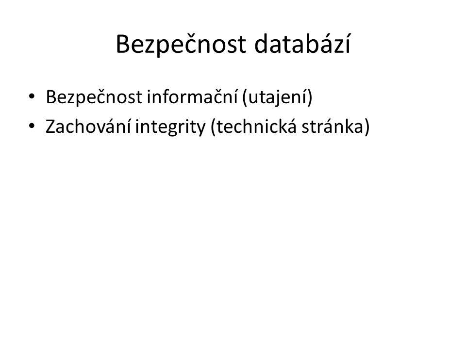 Architektury bezpečných databázových systémů Trusted Subject Architecture - Databázový a operační systém jsou jedna entita Woods Hole Architecture - Uživatelé pracují s množinou nedůvěryhodných rozhraní, které komunikují s důvěryhodným rozhraním (front end).