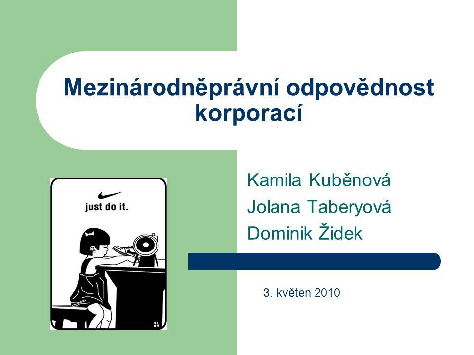 Mezinárodněprávní odpovědnost korporací Kamila Kuběnová Jolana Taberyová Dominik Židek 3.