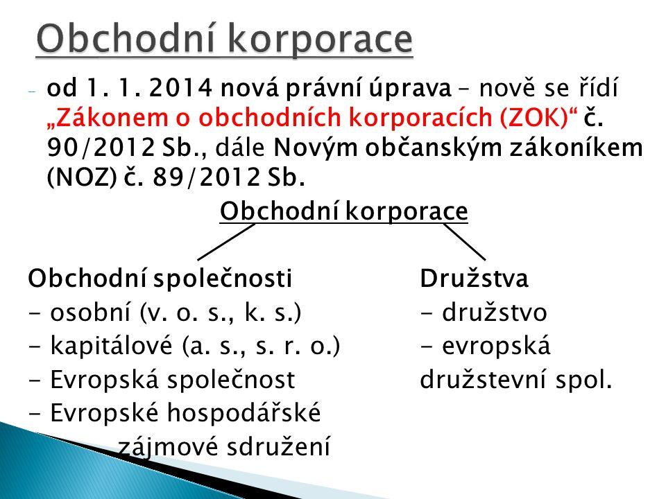 """- od 1. 1. 2014 nová právní úprava – nově se řídí """"Zákonem o obchodních korporacích (ZOK) č."""