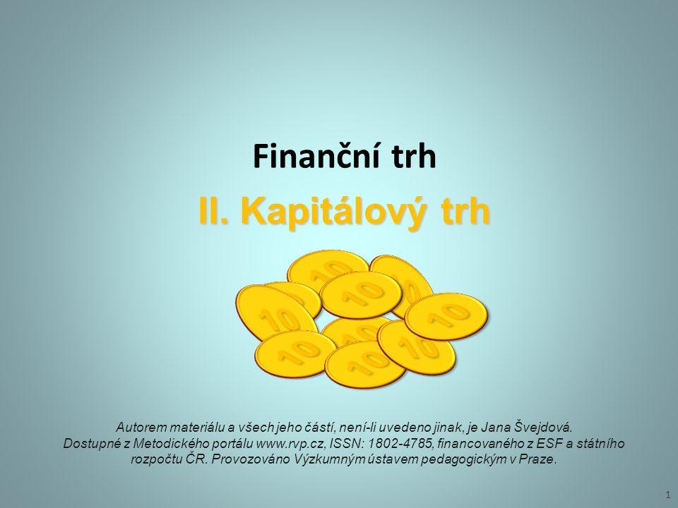 Finanční trh II. Kapitálový trh 1 Autorem materiálu a všech jeho částí, není-li uvedeno jinak, je Jana Švejdová. Dostupné z Metodického portálu www.rv
