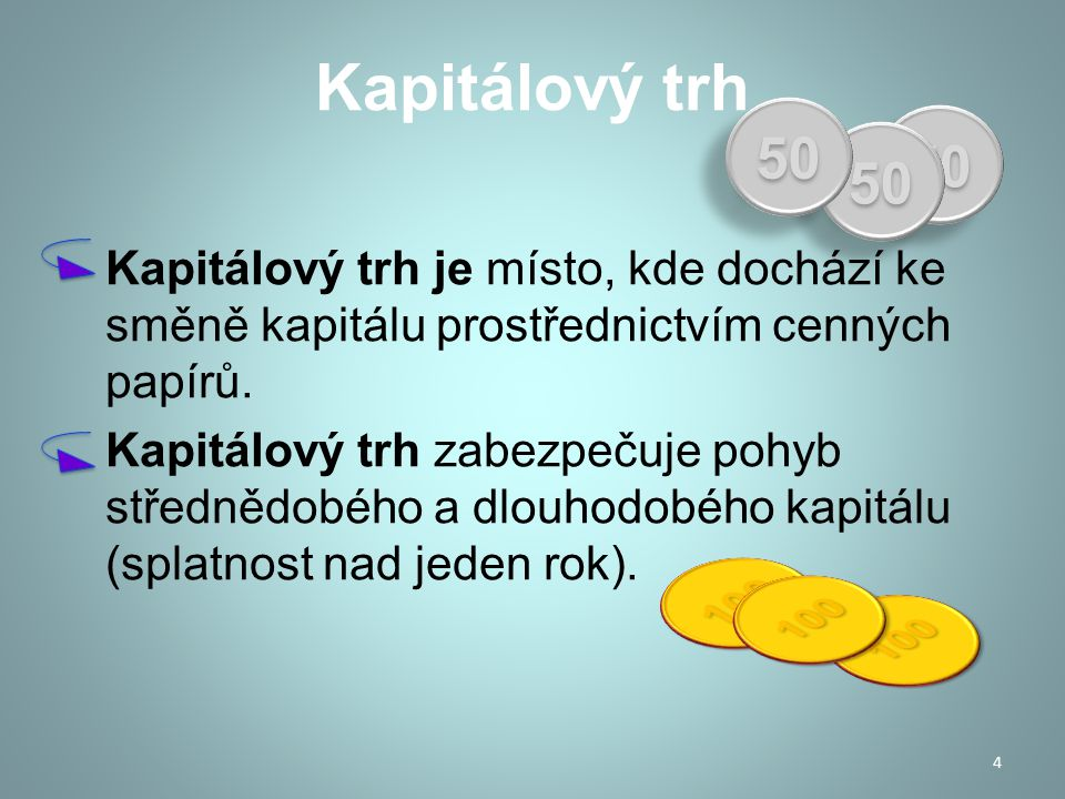 Regulátoři kapitálového trhu Nezastupitelnou úlohu na kapitálovém trhu sehrávají též jeho regulátoři: Česká národní banka Ministerstvo financí Vytyčují pravidla fungování kapitálového trhu.